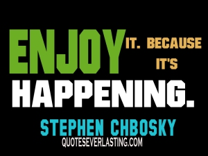 Enjoy-it.-Because-its-happening.-Stephen-Chbosky