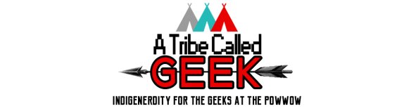 A-Tribe-Called-Geek-Indigenenerdity-for-the-Geeks-at-the-Powwow
